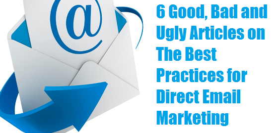 6 Good Bad and Ugly Articles on The Best Practices for Direct Email Marketing