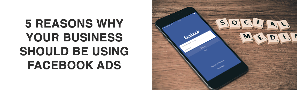 5 Reasons You Should Use Facebook Ads